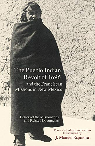 The Pueblo Indian Revolt of 1696 and: Espinosa, J. Manuel
