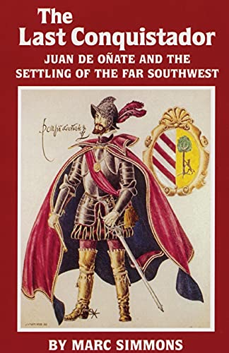 9780806123684: The Last Conquistador: Juan de Onate and the Settling of the Far Southwest (The Oklahoma Western Biographies)