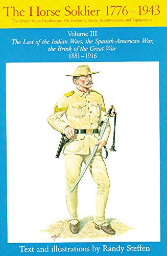 9780806123943: 3: Horse Soldier, 1881–1916: The Last of the Indian Wars, the Spanish-American War, the Brink of the Great War 1881–1916