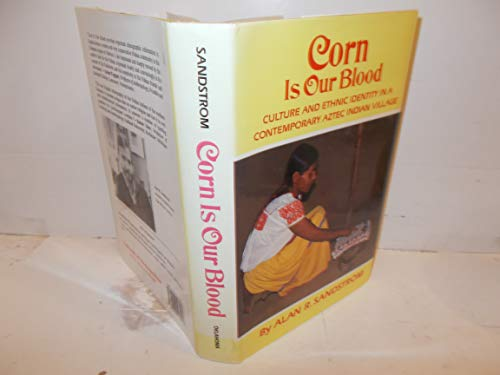 9780806123998: Corn is Our Blood: Culture and Ethnic Identity in a Contemporary Aztec Indian Village (Civilization of American Indian)