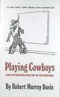 9780806124025: Playing Cowboys: Low Culture and High Art in the Western