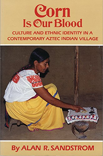 9780806124032: Corn is Our Blood: Culture & Ethnic Identity in a Contemporary Aztec Indian Village: Culture and Ethnic Identity in a Contemporary Aztec Indian Village (Civilization of American Indian)