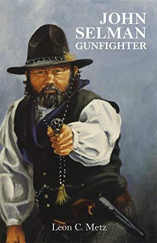 John Selman Gunfighter: Metz, Leon C.