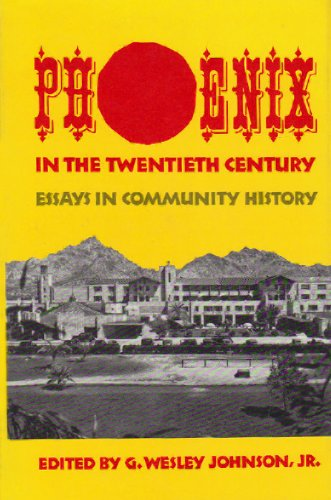 Phoenix In The Twentieth Century Essays In Community History