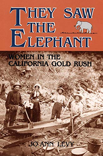 They Saw the Elephant: Women in the California Gold Rush (Paperback): Jo Ann Levy