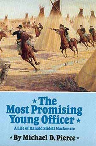 The Most Promising Young Officer A Life of Ranald Slidell MacKenzie: Pierce, Michael D.