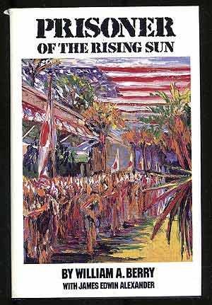 Prisoner of the Rising Sun: Berry, William A.;Alexander, James Edwin