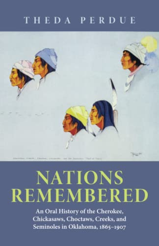 9780806125237: Nations Remembered: An Oral History of the Cherokee, Chickasaws, Choctaws, Creeks, and Seminoles in Oklahoma, 1865–1907