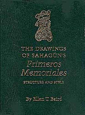 The Drawings Of Sahagun's, Primeros Memoriales, Structure and Style: Baird, Ellen T.