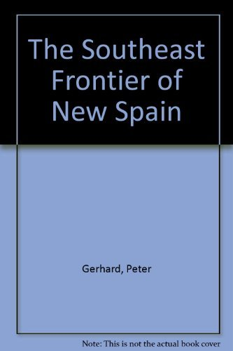 The Southeast Frontier of New Spain (0806125438) by Peter Gerhard