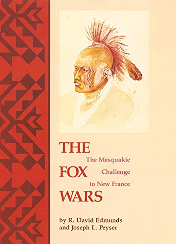 9780806125510: The Fox Wars: The Mesquakie Challenge to New France (The Civilization of the American Indian Series)