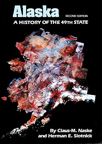 Alaska: A History of the 49th State: Naske, Claus M.,