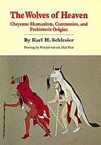 The Wolves of Heaven: Cheyenne Shamanism, Ceremonies, and Prehistoric Origins: Schlesier, Karl H.