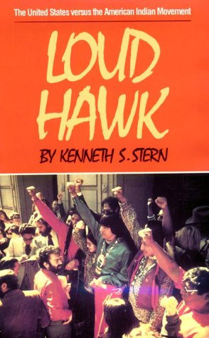 Loud Hawk: The United States Versus the American Indian Movement: Stern, Kenneth S.