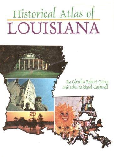 Historical Atlas of Louisiana: Goins, Charles Robert and John Michael Caldwell