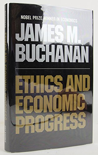 Ethics and Economic Progress: Buchanan, James M.