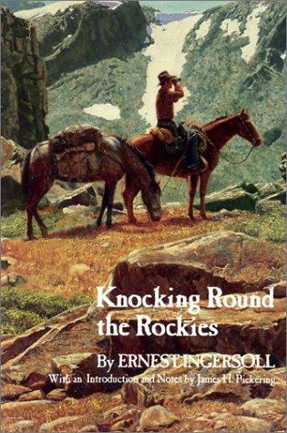 Knocking Round the Rockies: Ingersoll, Ernest