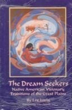 The Dream Seekers: Native American Visionary Traditions of the Great Plains: Irwin, Lee