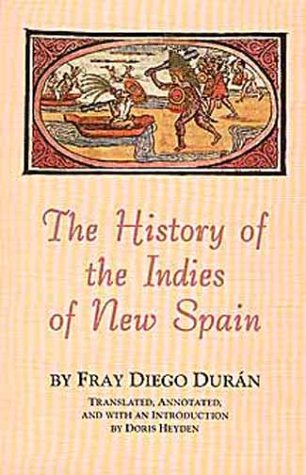 The History of the Indies of New: Fray Diego Duran