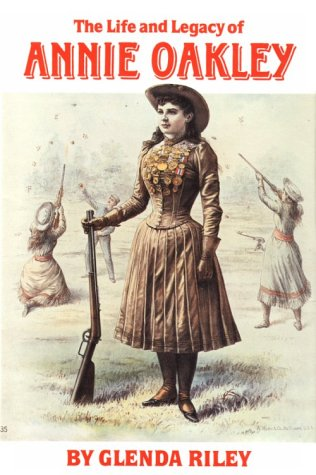 The Life and Legacy of Annie Oakley: Riley, Glenda