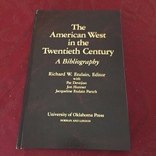 American West in the Twentieth Century: A Bibliography: Etulain, Richard