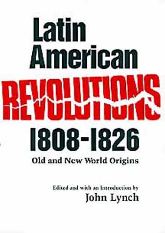 Latin American Revolutions, 1808-1826: Old and New: R. A. Humphreys