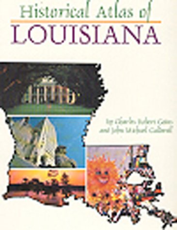 Historical Atlas of Louisiana: Goins, Charles Robert; Caldwell, John Michael