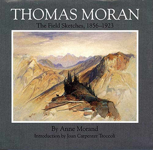 Thomas Moran: The Field Sketches, 1856-1923: Moran, Thomas; Morand, Anne