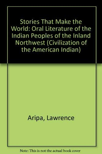 9780806127101: Stories That Make the World: Oral Literature of the Indian Peoples of the Inland Northwest (Civilization of the American Indian Series)