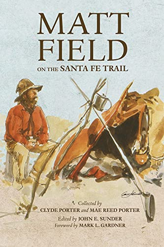 Matt Field on the Santa Fe Trail: Matthew C. Field,
