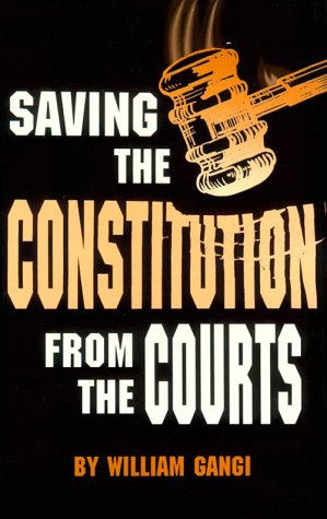 Saving the Constitution from the Courts: William Gangi