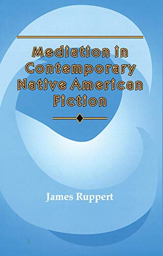 Mediation in Contemporary Native American Fiction (American Indian Literature and Critical Studies ...