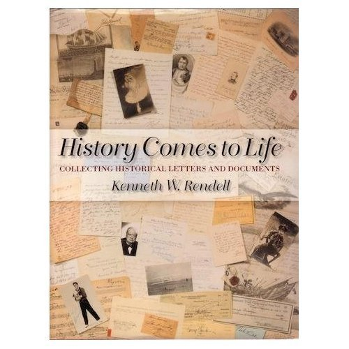 History Comes to Life: Collecting Historical Letters and Documents: Rendell, Kenneth W.