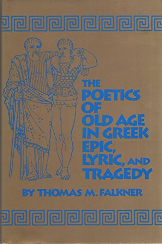 9780806127750: The Poetics of Old Age in Greek Epic, Lyric, and Tragedy (Oklahoma Series in Classical Culture)