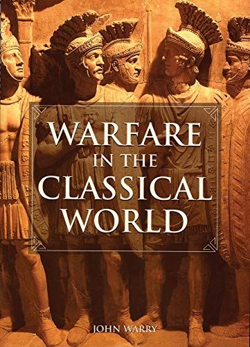 9780806127941: Warfare in the Classical World: An Illustrated Encyclopedia of Weapons, Warriors, and Warfare in the Ancient Civilizations of Greece and Rome