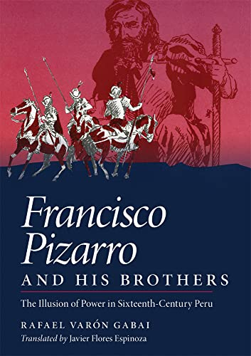 9780806128337: Francisco Pizarro and His Brothers: Illusion of Power in Sixteenth-Century Peru