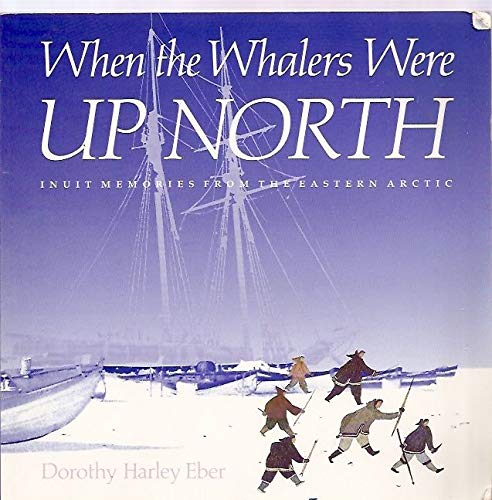9780806128528: When the Whalers Were Up North: Inuit Memories from the Eastern Arctic