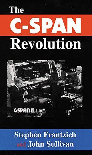 The C-Span Revolution: Frantzich, Stephen;Sullivan, John