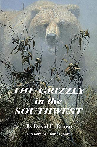 9780806128801: The Grizzly in the Southwest: Documentary of an Extinction