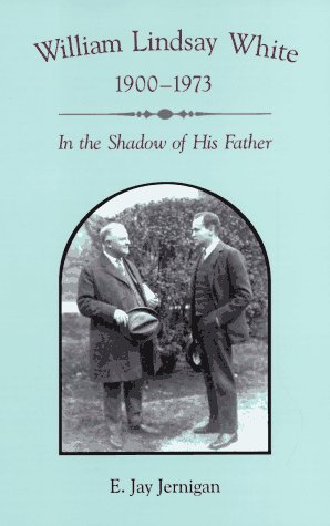 William Lindsay White, 1900-1973: In the Shadow of His Father.