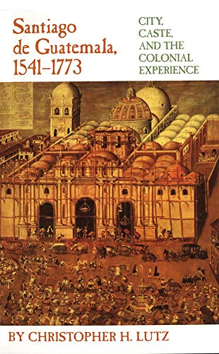 9780806129112: Santiago De Guatemala, 1541-1773: City, Caste, and the Colonial Experience