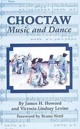 Choctaw Music and Dance: Howard, James H.;Levine, Victoria Lindsay