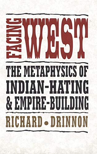 9780806129280: Facing West: The Metaphysics of Indian-Hating and Empire-Building