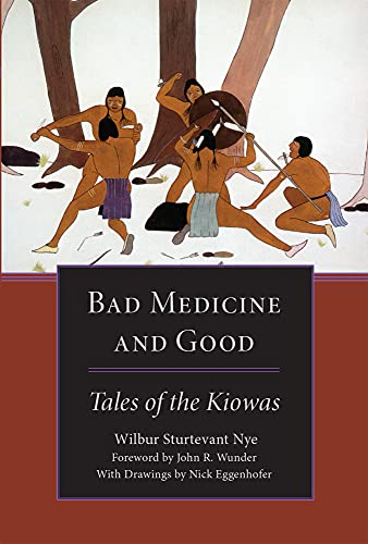 Bad Medicine and Good: Tales of the Kiowas: Nye, Wilbur Sturtevant