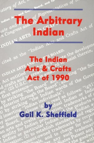 The Arbitrary Indian : The Indian Arts & Crafts Act of 1990