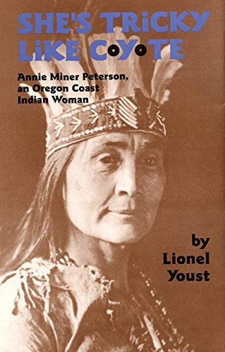9780806129723: She's Tricky Like Coyote: Annie Miner Peterson, an Oregon Coast Indian Woman
