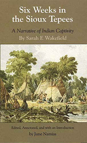 Six Weeks in the Sioux Tepees, a Narrative of Indian Captivity: Wakefield, Sarah F. (edited & ...