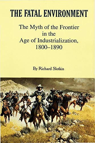9780806130309: The Fatal Environment: The Myth of the Frontier in the Age of Industrialization, 1800-1890