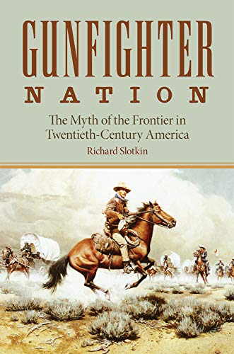 9780806130316: Gunfighter Nation: Myth of the Frontier in Twentieth-Century America, The
