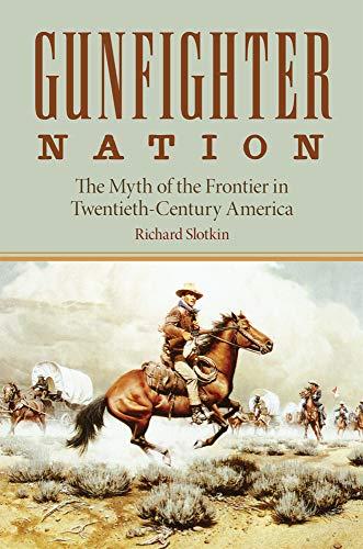 9780806130316: Gunfighter Nation: The Myth of the Frontier in Twentieth-century America